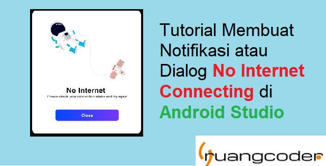 Membuat Notifikasi atau Dialog No Internet Connecting di Android Studio