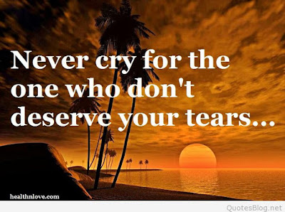 quotes life never cry for the one who don't deserve your tears.