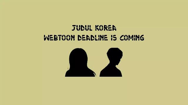 Judul Asli Webtoon Deadline Is Coming di Manhwa Naver Korea