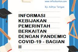 INFORMASI KEBIJAKAN PEMERINTAH BERKAITAN DENGAN PANDEMIC COVID-19 - BAGIAN II