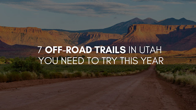 7 Off-Road Trails in Utah You Need To Try This Year