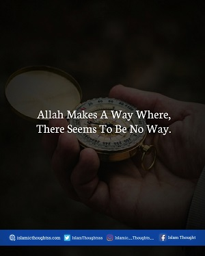 Allah Makes A Way Where, There Seems To Be No Way