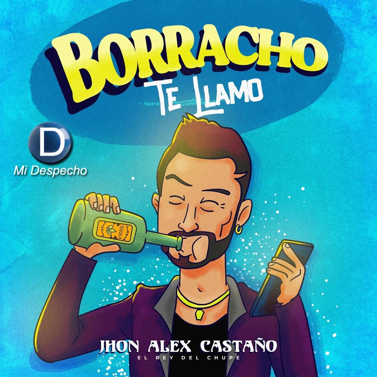Jhon Alex Castaño Borracho Te Llamo Frontal