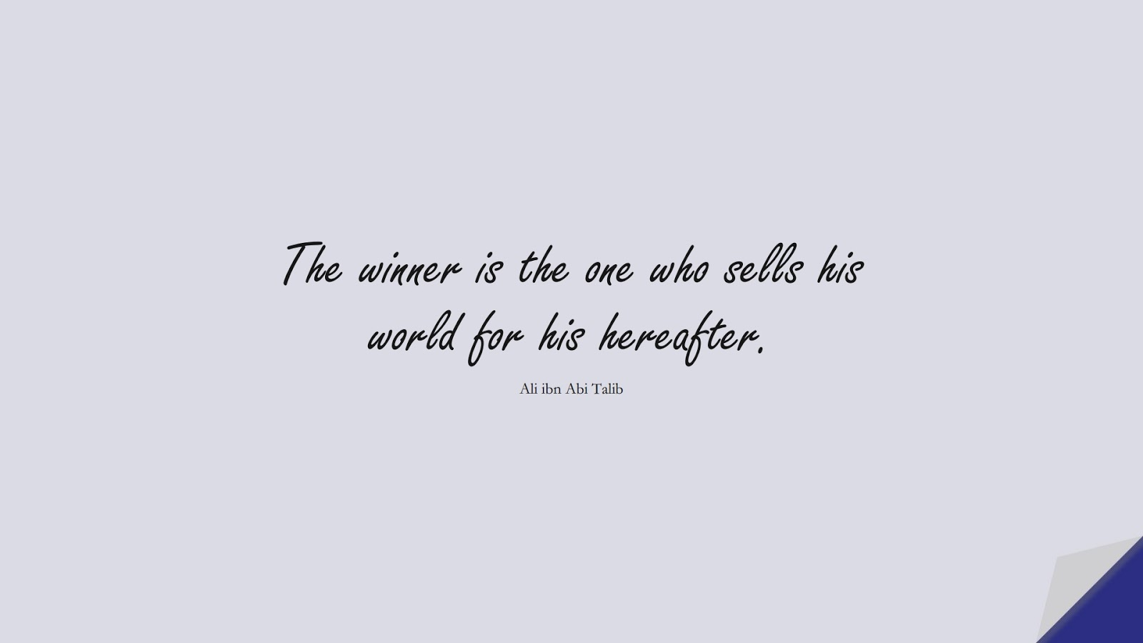 The winner is the one who sells his world for his hereafter. (Ali ibn Abi Talib);  #AliQuotes