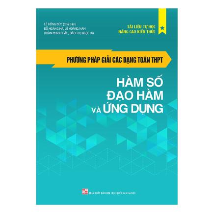 Phương Pháp Giải Các Dạng Toán THPT: Hàm Số - Đạo Hàm Và Ứng Dụng ebook PDF-EPUB-AWZ3-PRC-MOBI