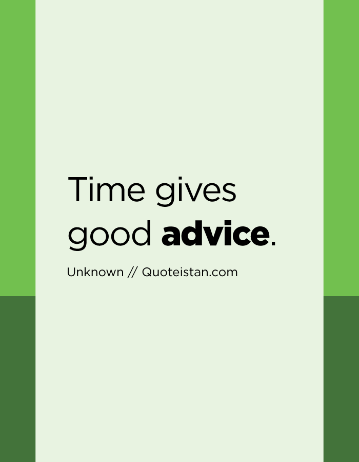 Time gives good advice.