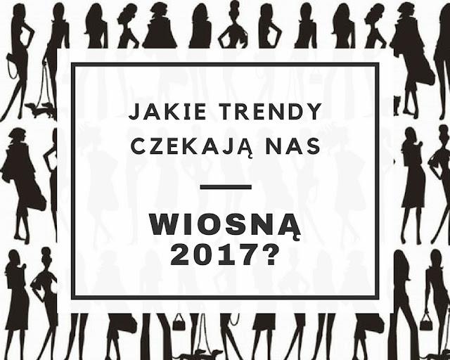 PORADNIK: Jakie trendy czekają nas wiosną 2017?