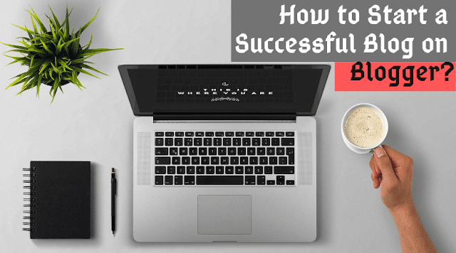 How to Start a Successful Blog on Blogger and Earn Money