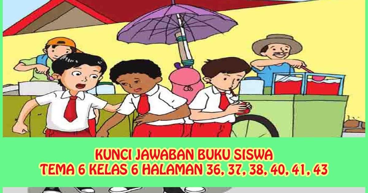Kunci Jawaban Buku Siswa Tema 6 Kelas 6 Halaman 36 37 38 40 41 43 Sanjayaops