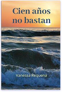 «Cien años no bastan» de Vanessa Requena Fernández