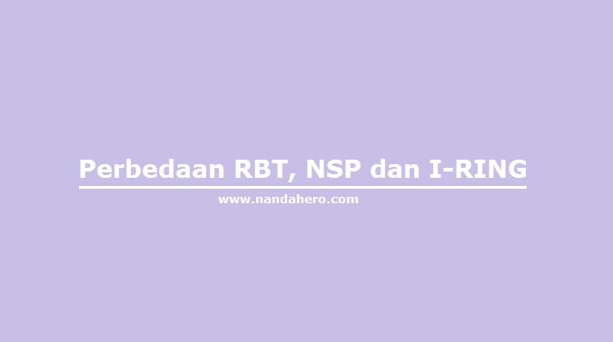 Perbedaan RBT, NSP dan I-RING