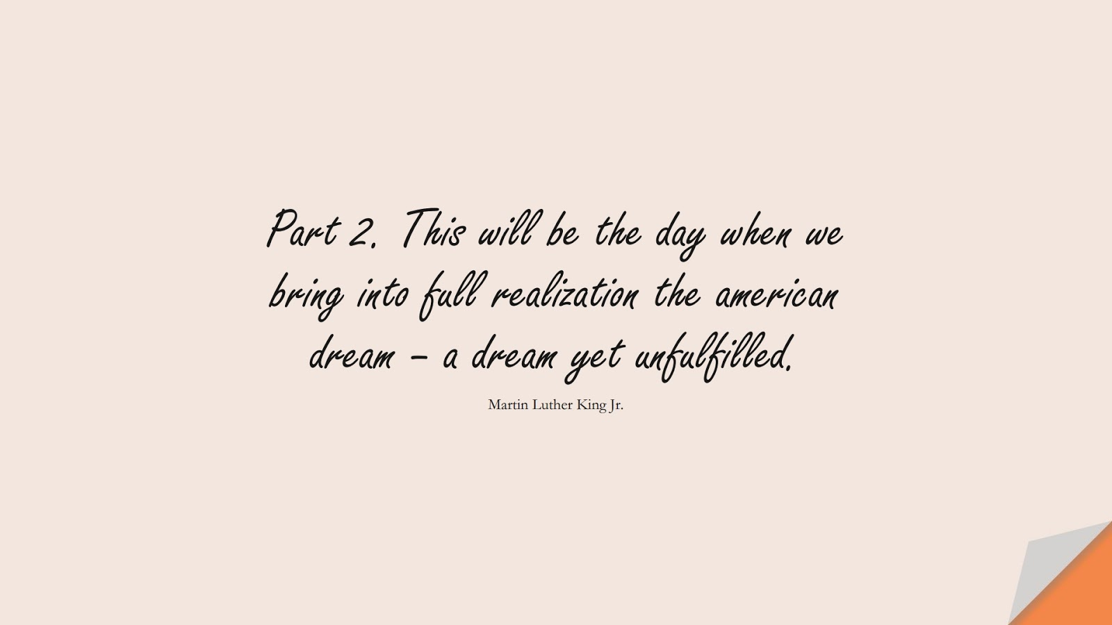 Part 2. This will be the day when we bring into full realization the american dream – a dream yet unfulfilled. (Martin Luther King Jr.);  #HumanityQuotes