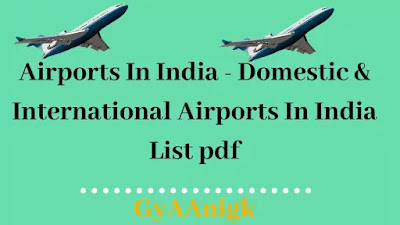 Airports In India - Domestic & International Airports In India List pdf - GyAAnigk