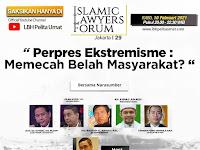 """ISLAMIC LAWYERS FORUM (ILF) Ke-29 - """"Perpres Ekstremisme, Memecah Belah Masyarakat ?"""""""