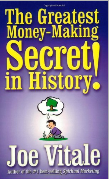 The Greatest Money-MakingSecret in History By by Joe Vitale