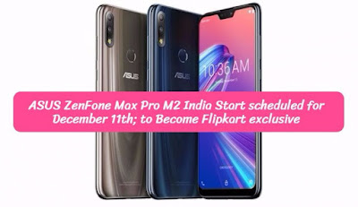 ASUS ZenFone Max Pro M2 India Start scheduled for December 11th; to Become Flipkart exclusive