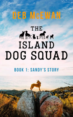 Front cover of THE ISLAND DOG SQUAD (BOOK 1: SANDY'S STORY) by Deb McEwan