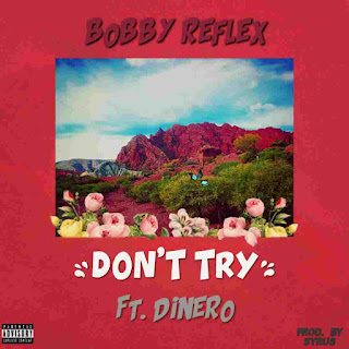 [Music] Bobby Reflex Ft. Dinero – Don't Try