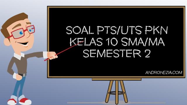 Soal UTS/PTS PKn Kelas 10 Semester 2 Tahun 2021