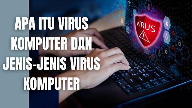 Apa Itu Virus Komputer dan Jenis-Jenis Virus Komputer Virus komputer adalah sebuah program komputer atau laptop yang dapat menggandakan atau menyalin dirinya sendiri dan menyebar dengan cara menyisipkan salinan dirinya ke dalam program atau dokumen lain. Virus pada komputer dan laptop dapat dianalogikan dengan virus biologis yang menyebar dengan cara menyisipkan dirinya sendiri ke sel makhluk hidup.  Jenis-Jenis Virus Komputer dan Laptop Berikut ini jenis-jenis virus pada komputer dan laptop :  Virus Worm Virus Worm adalah virus menginfeksi komputer menggunakan email dan terhubung dalam jaringan internet. Virus ini dapat menggandakan diri, membuat file acak tak berguna pada komputer sehingga membuat memori penyimpanan cepat penuh dan sistem komputer menjadi rapuh.  Virus Trojan Virus Trojan adalah virus yang muncul melalui jaringan internet dan email yang diterima. Trojan memiliki kemampuan memperoleh informasi seperti password, kebiasaan user yang tercatat dalam sistem log, data, bahkan mengendalikan target.  Multipartite Virus Multipartite Virus adalah virus yang menginfeksi sistem operasi dan program tertentu yang jika tidak diatasi akan membahayakan kesehatan RAM dan hard disk.  Web Scripting Virus Web Scripting Virus adalah Web Scripting yang muncul ketika komputer tersambung dengan internet dan mengganggu program dalam komputer. Sebenarnya, Web Scripting adalah sebuah kode program yang digunakan untuk mengoperasikan konten dalam website dan bukan termasuk virus. Namun, karena mengganggu maka digolongkan ke dalam virus.  FAT Virus FAT Virus adalah virus yang tersembunyi di tempat penyimpanan data pribadi dan mampu merusak file tertentu. Virus ini bisa menyembunyikan file sehingga terlihat bahwa file hilang atau terhapus.  Memory Resident Virus Memory Resident Virus adalah virus yang menginfeksi RAM dan program komputer sehingga membuat kinerja laptop melambat. Virus ini aktif saat komputer dinyalakan dan mengakibatkan program berjalan tidak normal.  Companion V
