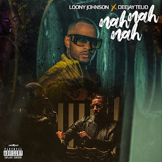 Loony Johnson - Nah Nah Nah (Feat. Deejay Telio) [2020] Download Mp3