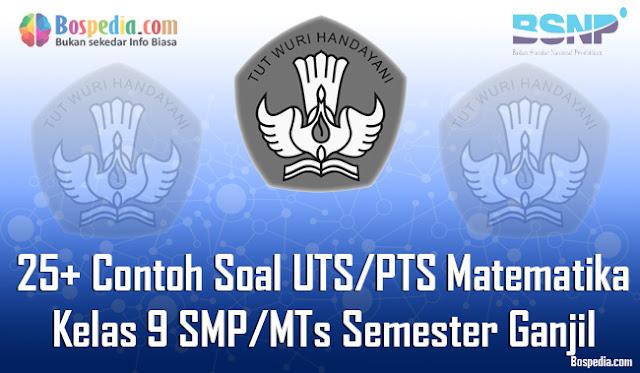 25+ Contoh Soal UTS/PTS Matematika Kelas 9 SMP/MTs Semester Ganjil Terbaru