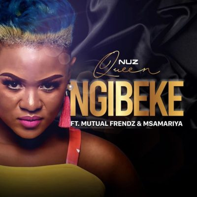 Nuz Queen - Ngibeke (feat. Mutual Frendz & Msamariya) [Download] mp3