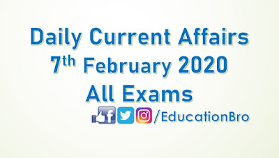 Daily Current Affairs 7th February 2020 For All Government Examinations