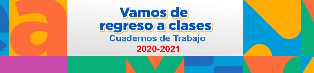 Vamos de Regreso a Clases - Cuadernos de Trabajo Ciclo Escolar 2020-2021