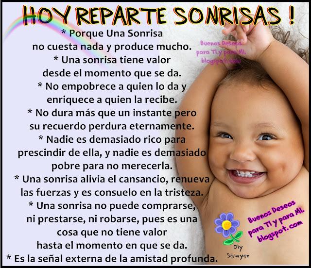 * Porque una sonrisa no cuesta nada y produce mucho.  * Una sonrisa tiene valor desde el momento que se da.
