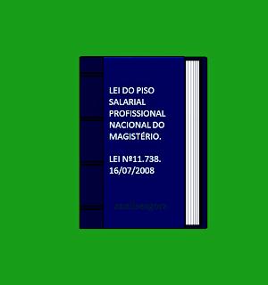 A imagem mostra o livro onde está escrito a lei do piso salarial profissional nacional do magistério de nº 11.738 de 16/07/2008.