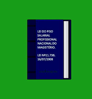 A foto mostra a capa do livro da lei do Piso Salarial Profissional Nacional do Magistério. Lei Nº 11.738/16/07/08