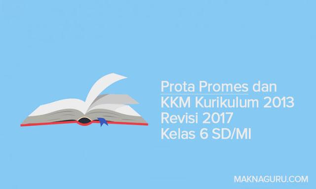 Prota Promes dan KKM Kurikulum 2013 Revisi 2017 Kelas 6 SD/MI