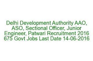 Delhi Development Authority AAO, ASO, Sectional Officer, Junior Engineer, Patwari Recruitment 2016 675 Govt Jobs