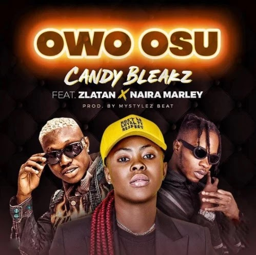 "[ MUSIC ] Candy Bleakz – ""Owo Osu"" ft. Zlatan x Naira Marley | MP3 DOWNLOAD"