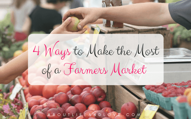 4 Ways To Make The Most Of A Farmers Market