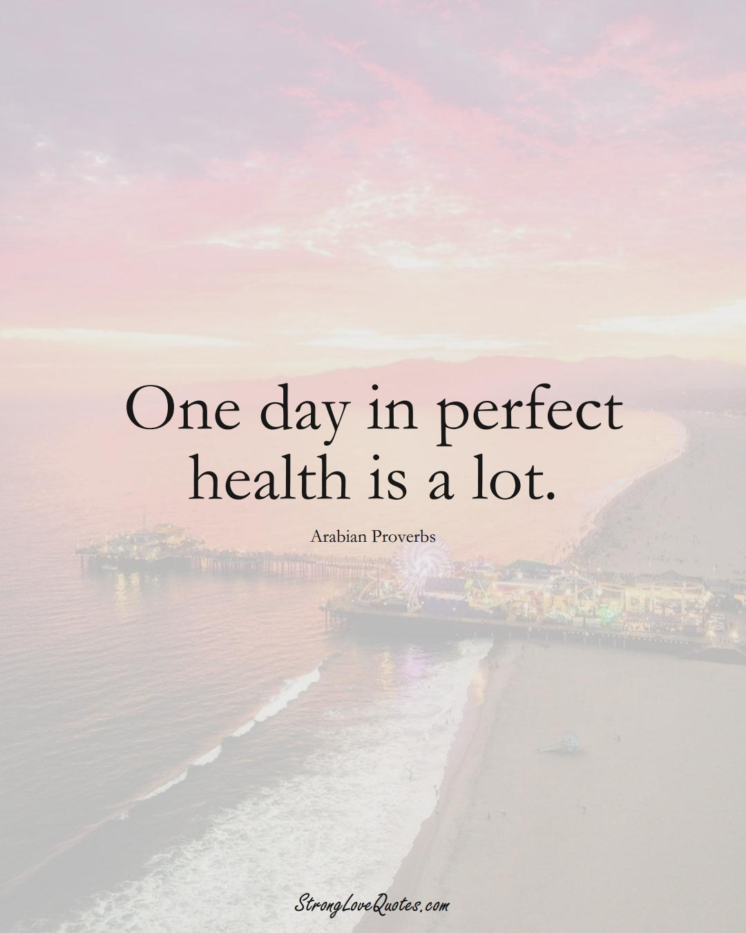 One day in perfect health is a lot. (Arabian Sayings);  #aVarietyofCulturesSayings