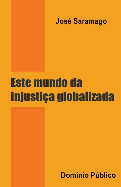 este mundo da injustiça globalizada
