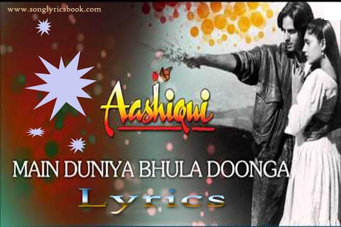 Main Duniya Bhula Dunga Lyrics - from Aashiqui