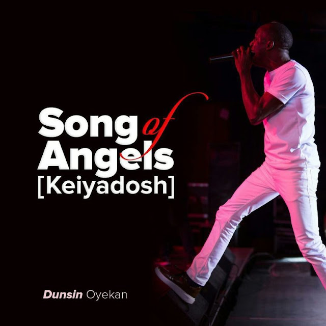 Dunsin Oyekan – Song Of Angels (Keiyadosh) + Official Video - Gospeltrender