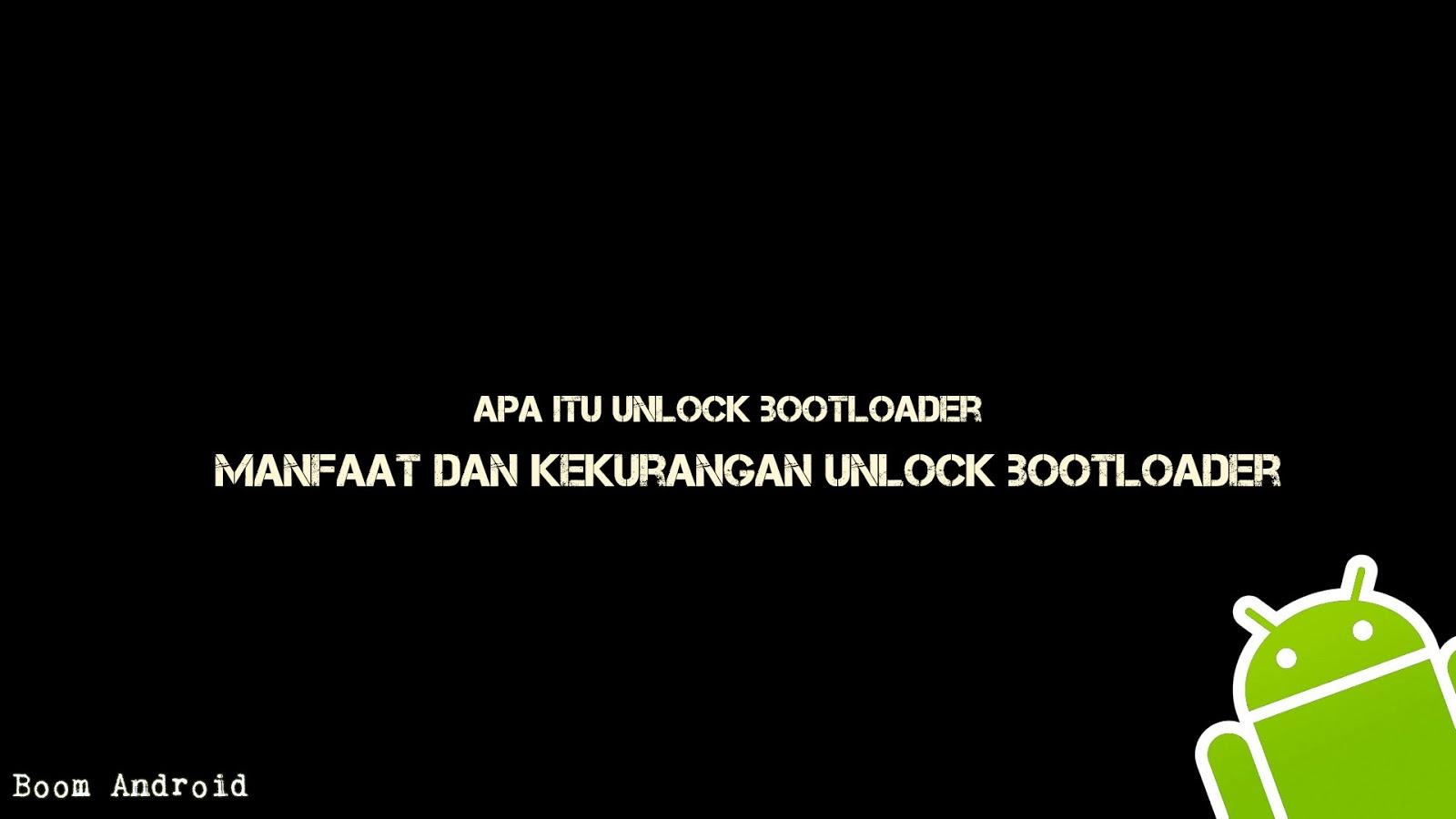 apa itu unlock bootloader, manfaat dan kekurangan unlock bootloader