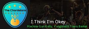 I THINK IM OKEY Guitar Chords by | Machine Gun Kelly, YUNGBLUD & Travis Barker