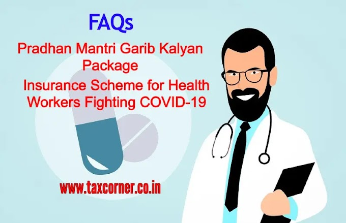 Pradhan Mantri Garib Kalyan Package- Insurance Scheme for Health Workers Fighting COVID-19 - FAQs