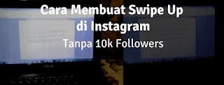 Cara Membuat Swipe Up di Instagram Tanpa 10k