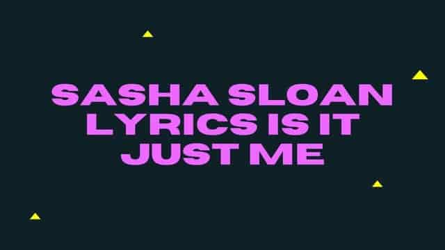 sasha sloan lyrics is it just me