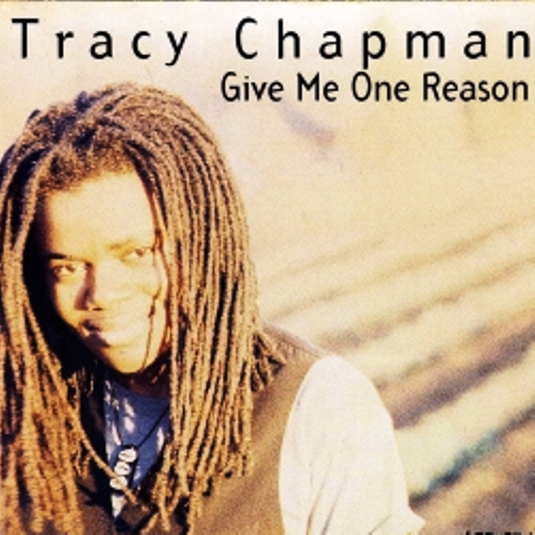 Tracy Chapman. Give me one reason