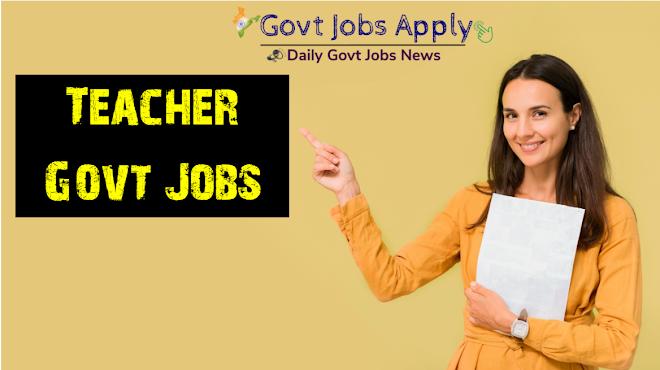 Teacher Govt Jobs–Latest Govt Jobs