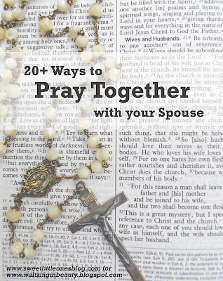20+ Ways to Pray Together with Your Spouse - What I Wish I Knew Before I Got Married Series - www.sweetlittleonesblog.com for www.waltzinginbeauty.blogspot.com