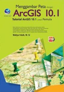 Menggambar Peta Dengan ArcGIS 10.1, Tutorial ArcGIS Untuk Pemula+cd