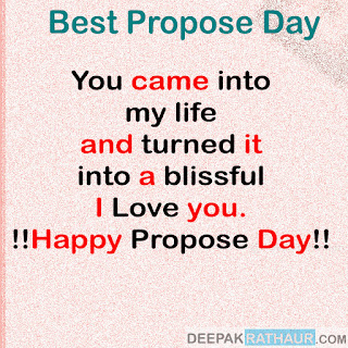 You came into my life and turned it into a blissful. I Love you. !!Happy Propose Day!!